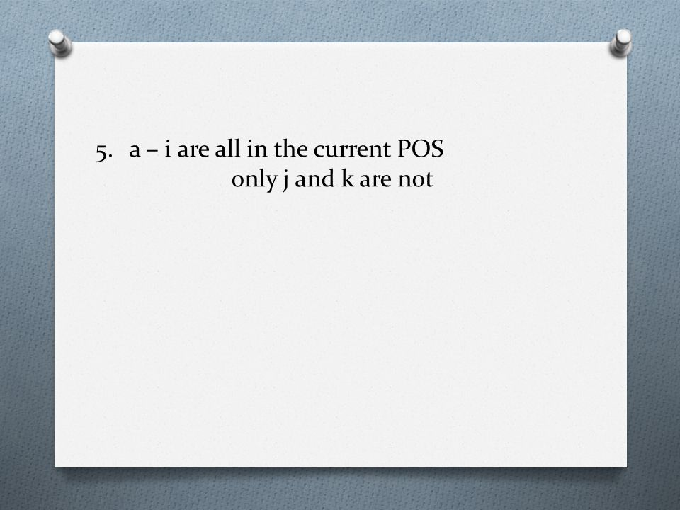 5.a – i are all in the current POS only j and k are not