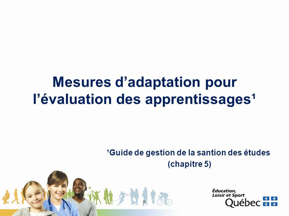 Mesures dadaptation pour lévaluation des apprentissages¹ 9 ¹Guide de gestion de la santion des études (chapitre 5)