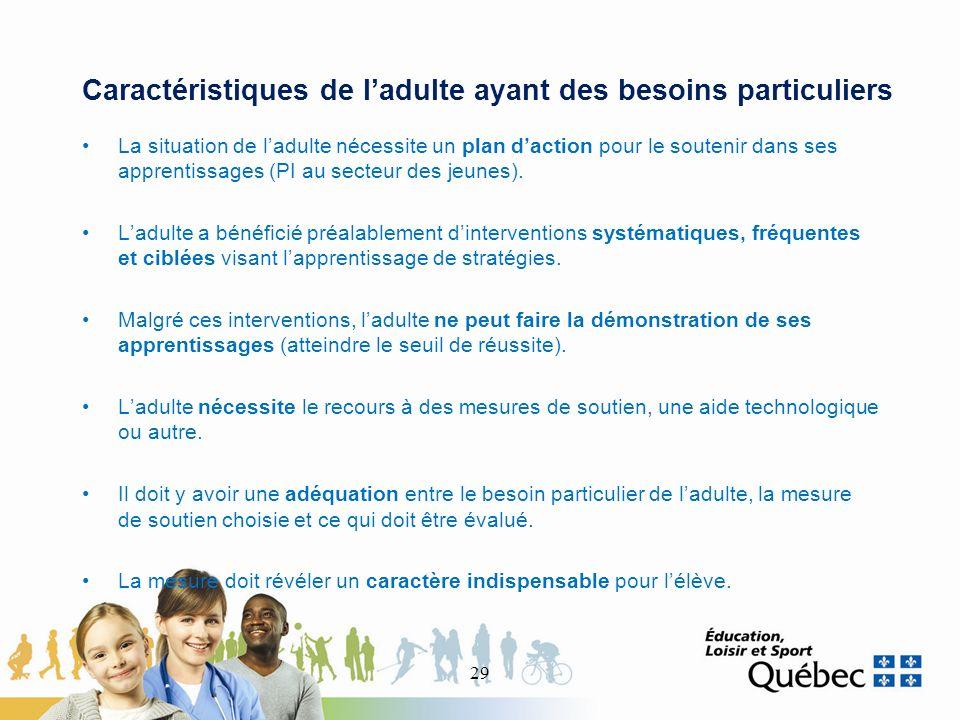 Caractéristiques de ladulte ayant des besoins particuliers La situation de ladulte nécessite un plan daction pour le soutenir dans ses apprentissages (PI au secteur des jeunes).