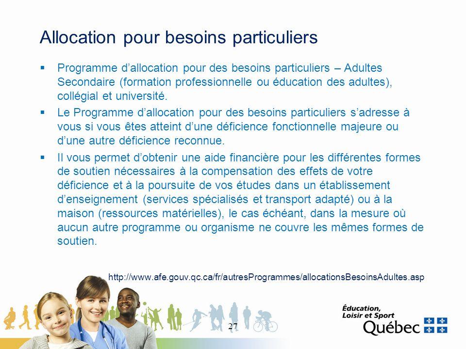 Allocation pour besoins particuliers Programme dallocation pour des besoins particuliers – Adultes Secondaire (formation professionnelle ou éducation des adultes), collégial et université.