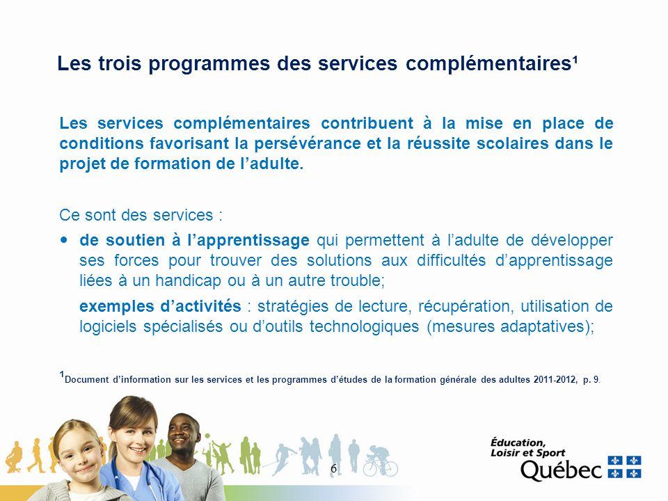 Les trois programmes des services complémentaires¹ Les services complémentaires contribuent à la mise en place de conditions favorisant la persévérance et la réussite scolaires dans le projet de formation de ladulte.