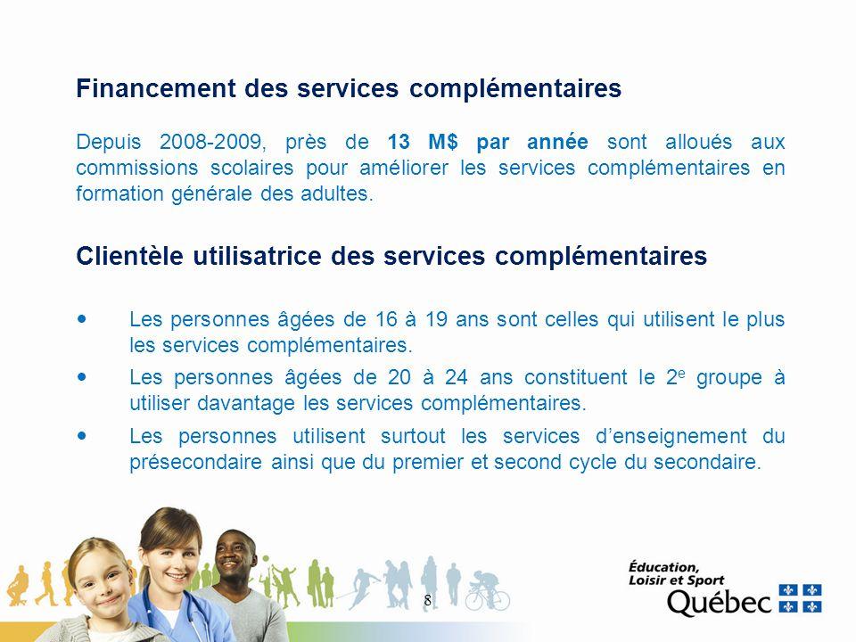 Financement des services complémentaires Depuis 2008-2009, près de 13 M$ par année sont alloués aux commissions scolaires pour améliorer les services complémentaires en formation générale des adultes.