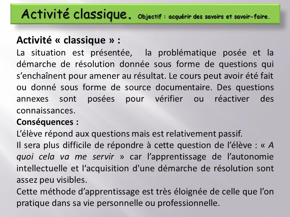 Activité « classique » : La situation est présentée, la problématique posée et la démarche de résolution donnée sous forme de questions qui senchaînent pour amener au résultat.