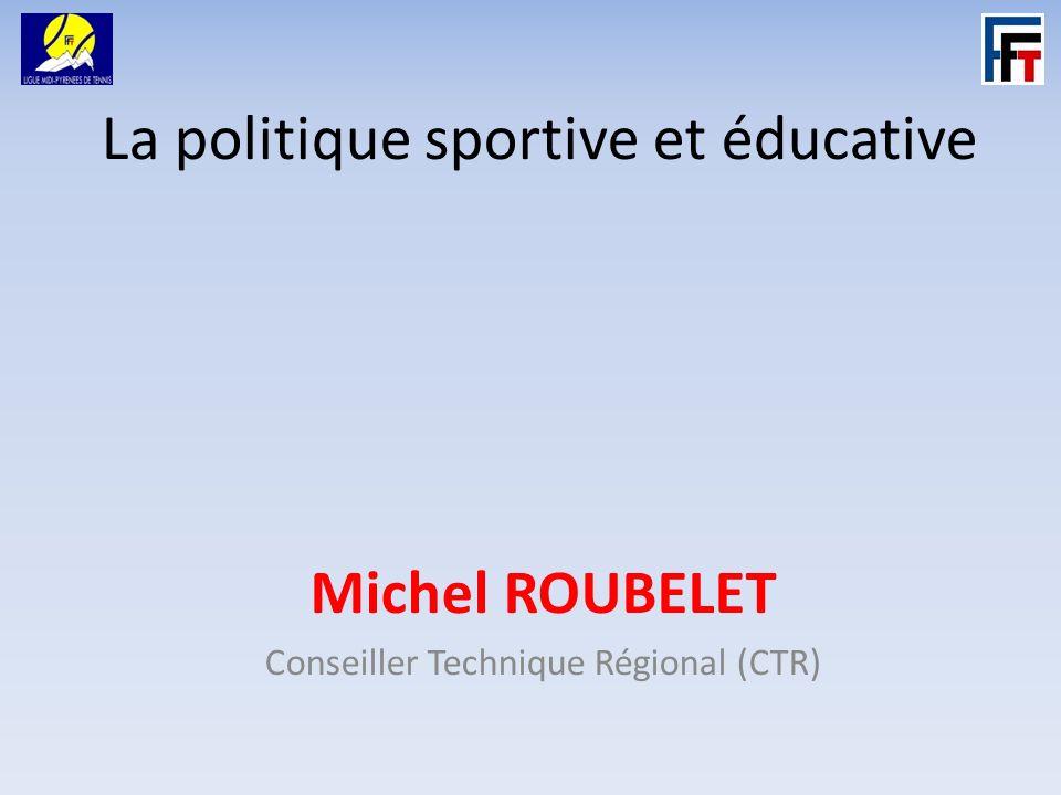 La politique sportive et éducative Michel ROUBELET Conseiller Technique Régional (CTR)