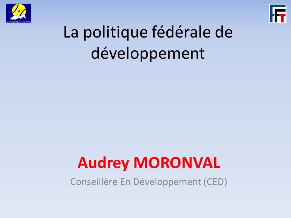 La politique fédérale de développement Audrey MORONVAL Conseillère En Développement (CED)