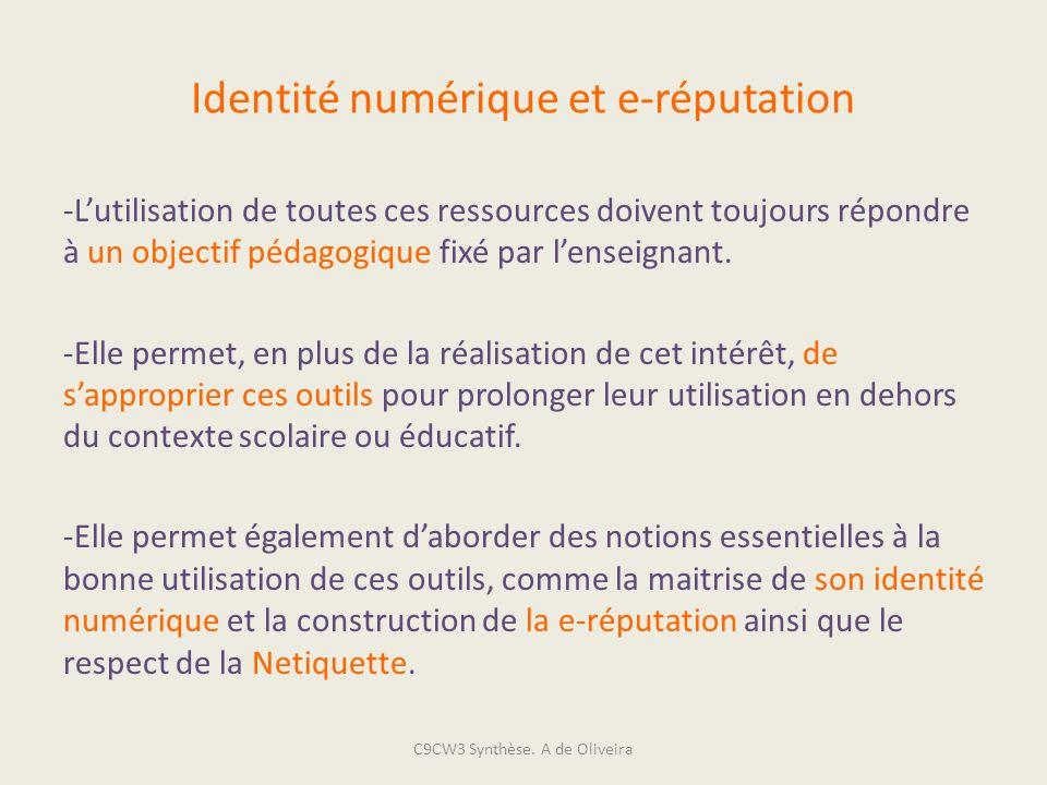 Identité numérique et e-réputation -Lutilisation de toutes ces ressources doivent toujours répondre à un objectif pédagogique fixé par lenseignant. -E