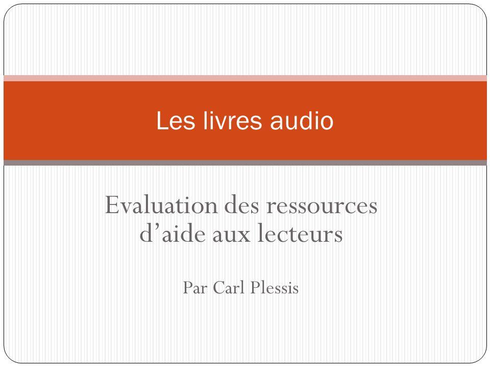 Evaluation des ressources daide aux lecteurs Par Carl Plessis Les livres audio
