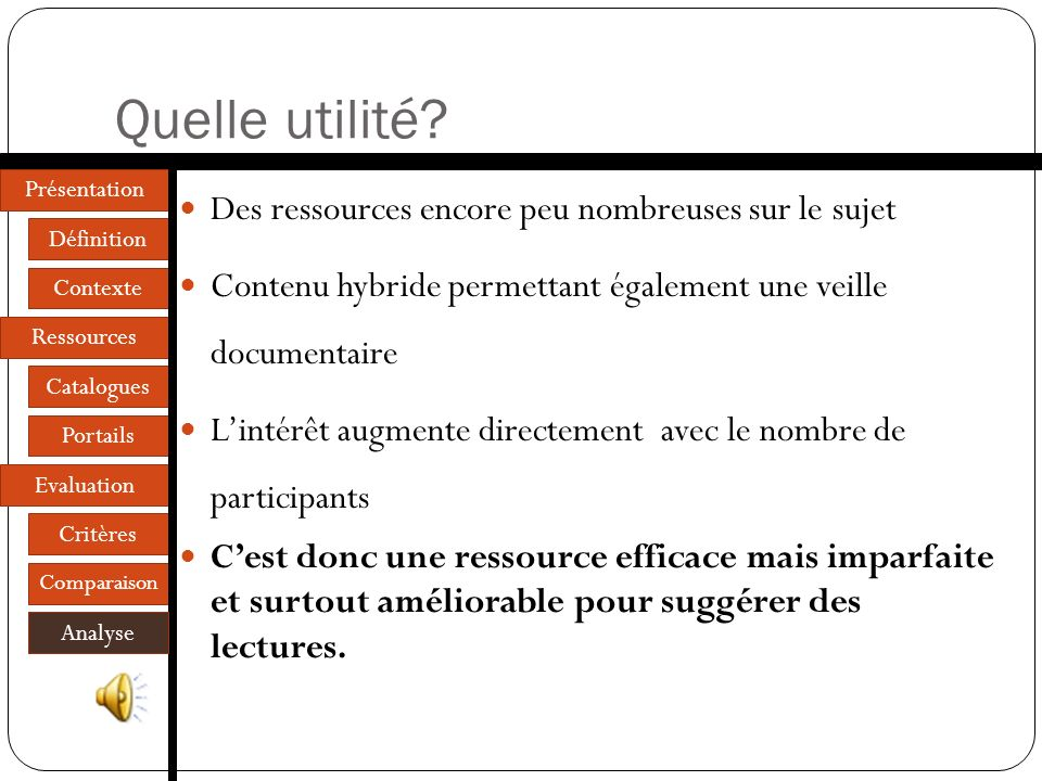 Présentation Définition Contexte Ressources Catalogues Portails Evaluation Critères Comparaison Analyse Des critères bien adaptés? Des caractéristique
