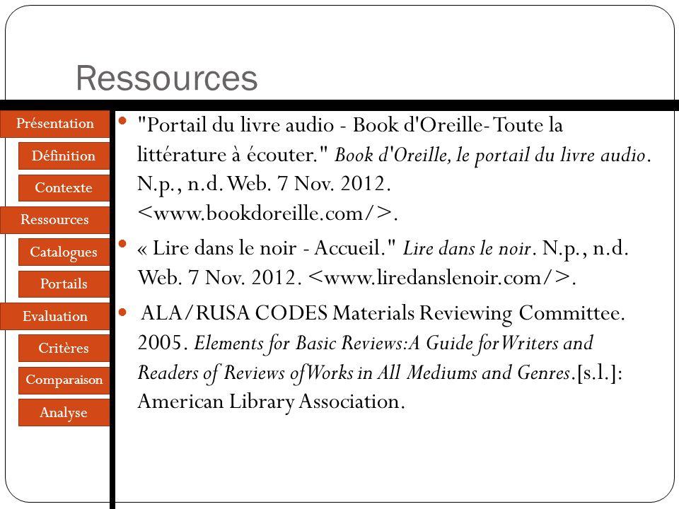 Présentation Définition Contexte Ressources Catalogues Portails Evaluation Critères Comparaison Analyse Quelle utilité? Des ressources encore peu nomb