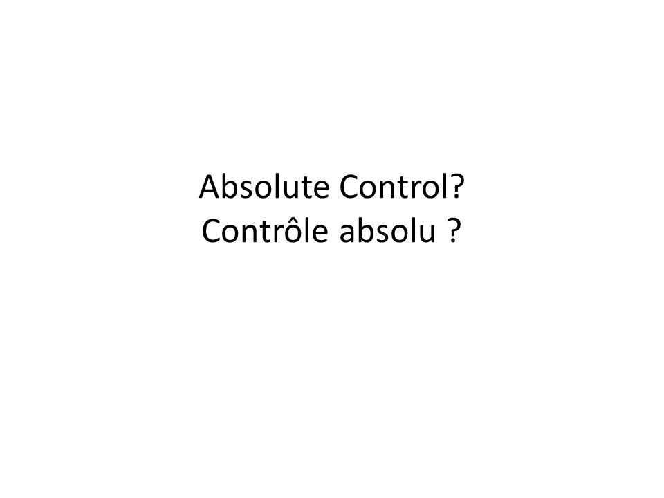 Absolute Control? Contrôle absolu ?