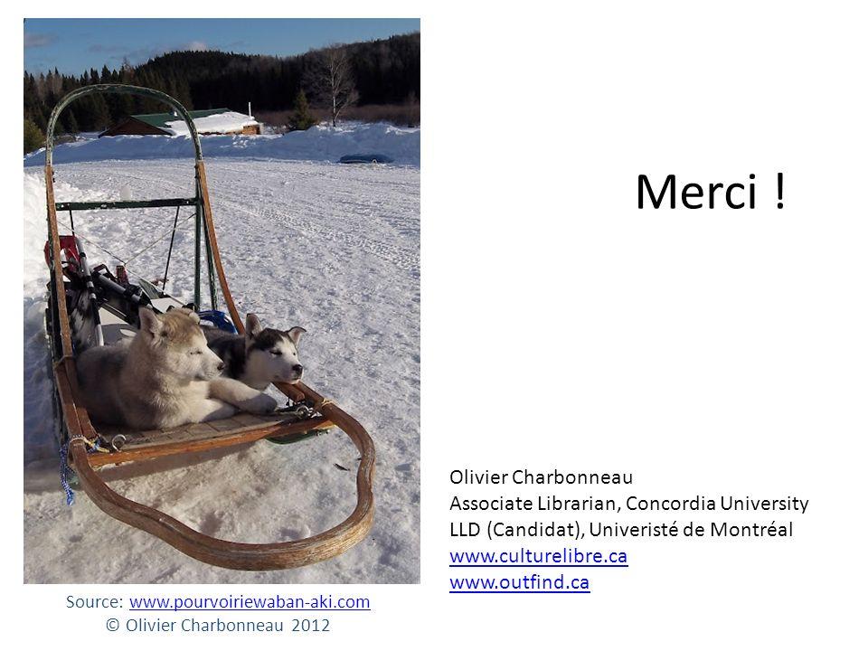 Merci ! Olivier Charbonneau Associate Librarian, Concordia University LLD (Candidat), Univeristé de Montréal www.culturelibre.ca www.outfind.ca Source