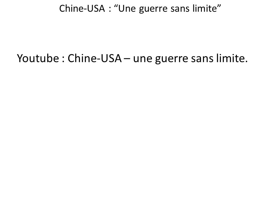Chine-USA : Une guerre sans limite Youtube : Chine-USA – une guerre sans limite.