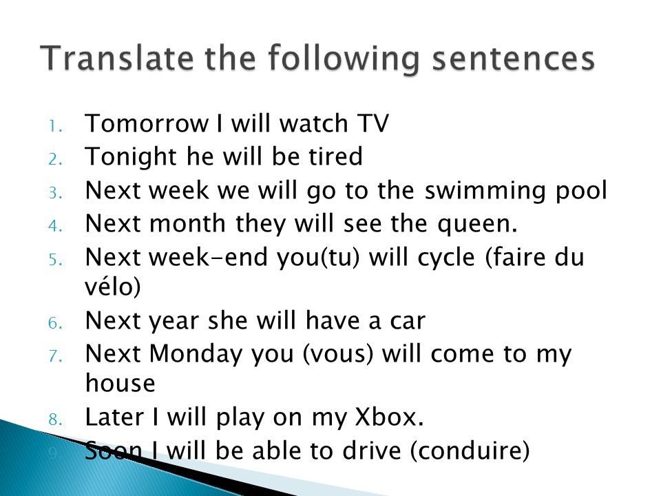 1.Tomorrow I will watch TV 2. Tonight he will be tired 3.