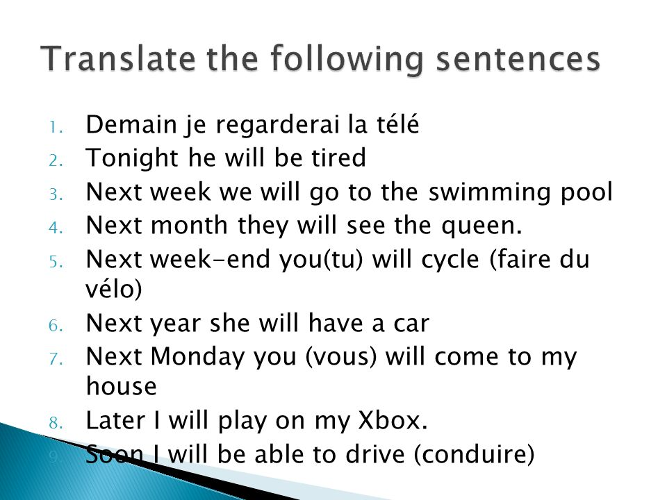 1.Demain je regarderai la télé 2. Tonight he will be tired 3.