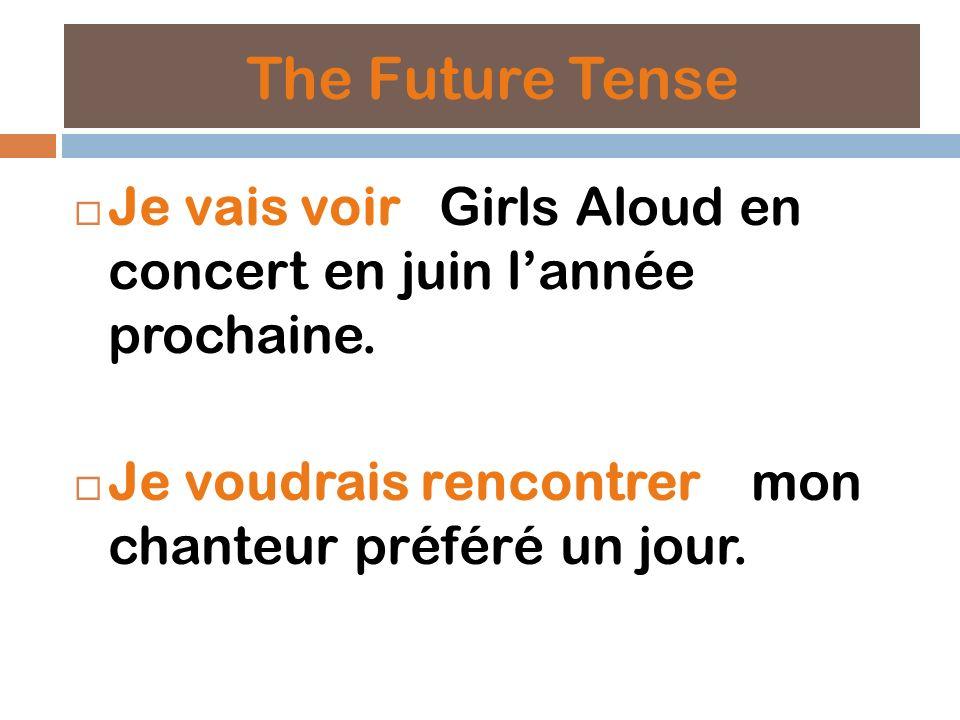 The Future Tense Je vais voir Girls Aloud en concert en juin lannée prochaine.