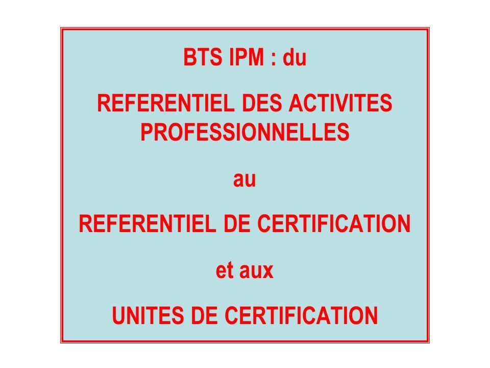 BTS IPM : du REFERENTIEL DES ACTIVITES PROFESSIONNELLES au REFERENTIEL DE CERTIFICATION et aux UNITES DE CERTIFICATION