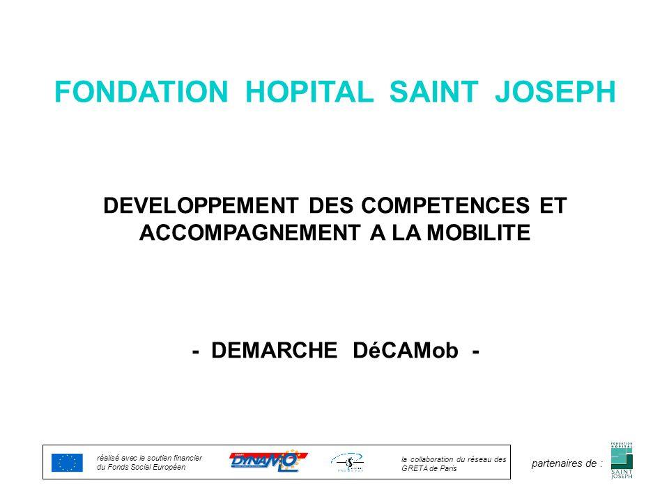 DEVELOPPEMENT DES COMPETENCES ET ACCOMPAGNEMENT A LA MOBILITE FONDATION HOPITAL SAINT JOSEPH - DEMARCHE DéCAMob - réalisé avec le soutien financier du