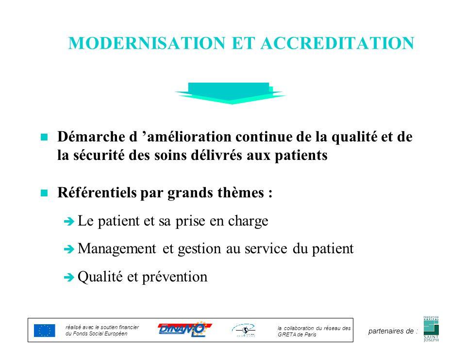 MODERNISATION ET ACCREDITATION n Démarche d amélioration continue de la qualité et de la sécurité des soins délivrés aux patients n Référentiels par g