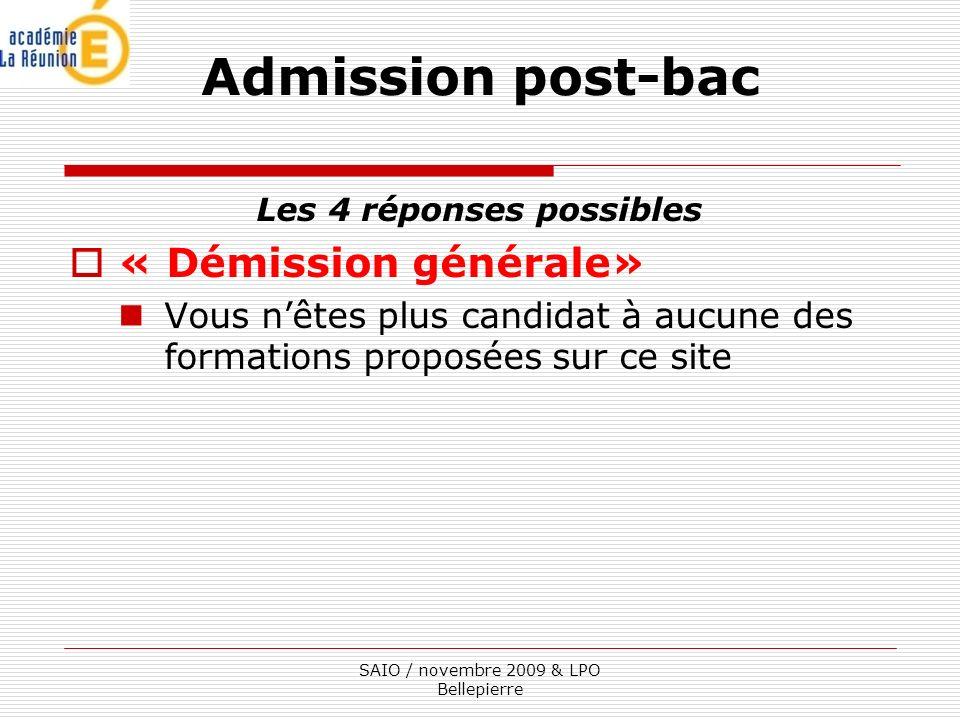 Les 4 réponses possibles « Démission générale» Vous nêtes plus candidat à aucune des formations proposées sur ce site Admission post-bac SAIO / novembre 2009 & LPO Bellepierre