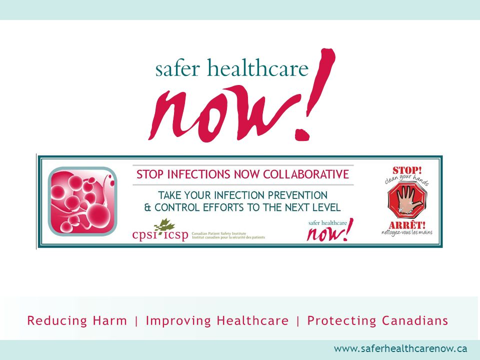 www.saferhealthcarenow.ca STOP Infections Now.