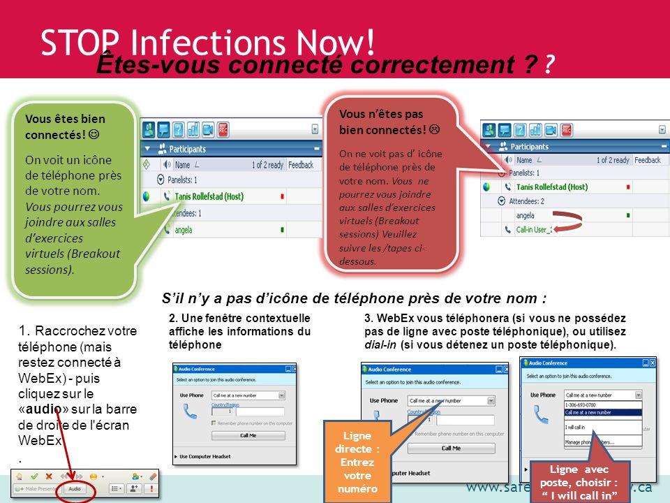 www.saferhealthcarenow.ca STOP Infections Now! Vous nêtes pas bien connectés! On ne voit pas d icône de téléphone près de votre nom. Vous ne pourrez v