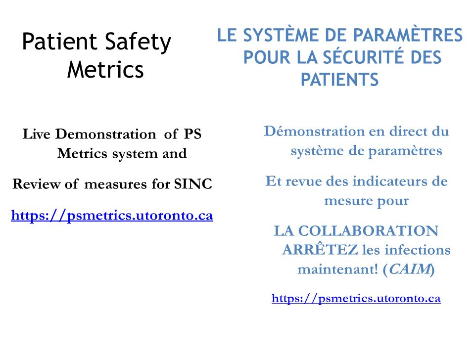 www.saferhealthcarenow.ca STOP Infections Now! Patient Safety Metrics Live Demonstration of PS Metrics system and Review of measures for SINC https://