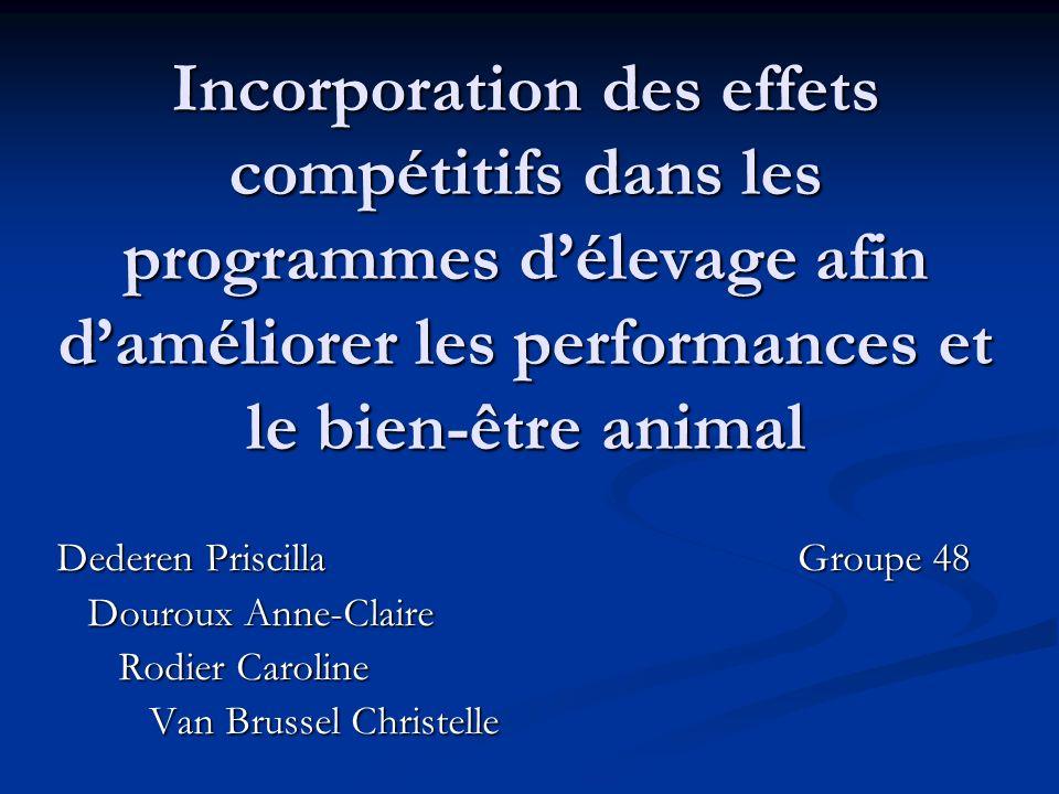 Incorporation des effets compétitifs dans les programmes délevage afin daméliorer les performances et le bien-être animal Dederen PriscillaGroupe 48 D