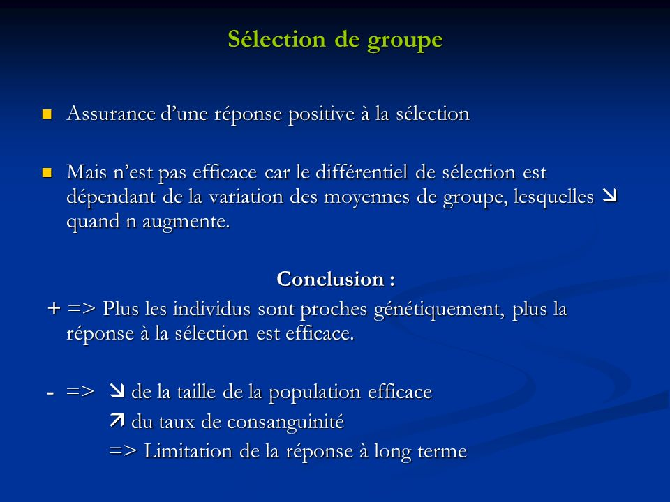 Sélection de groupe Assurance dune réponse positive à la sélection Assurance dune réponse positive à la sélection Mais nest pas efficace car le différ