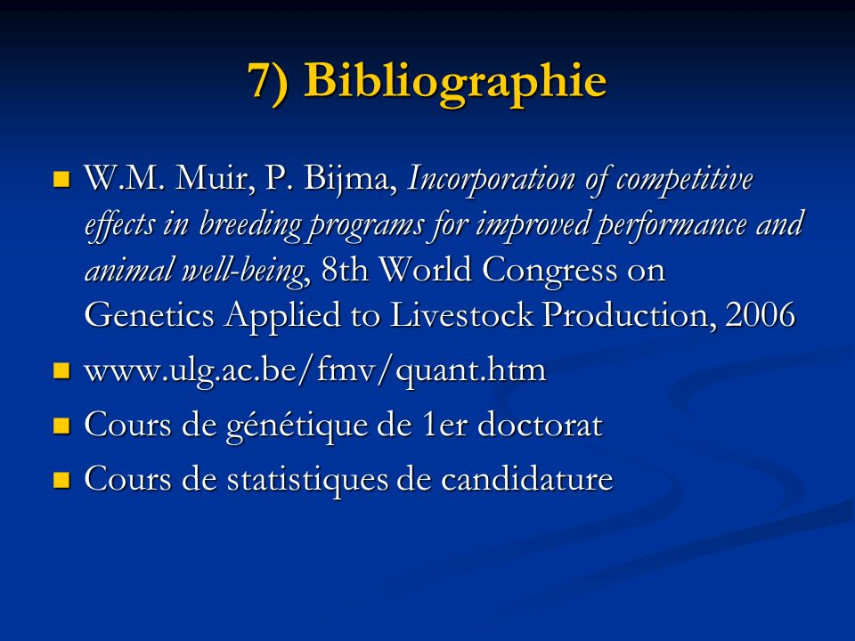 7) Bibliographie W.M. Muir, P. Bijma, Incorporation of competitive effects in breeding programs for improved performance and animal well-being, 8th Wo