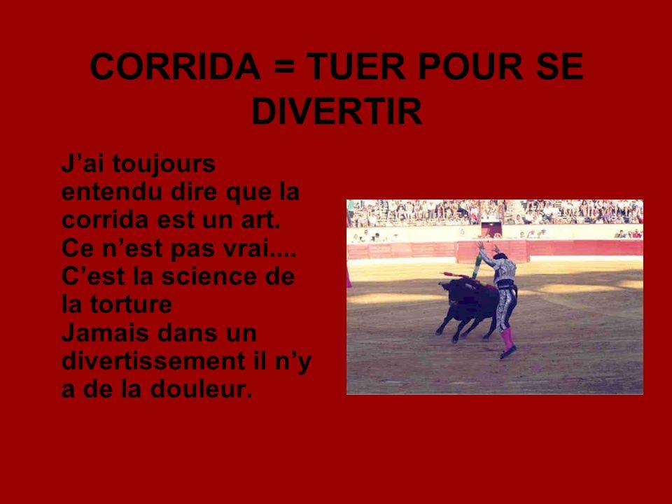 CORRIDA = TUER POUR SE DIVERTIR Jai toujours entendu dire que la corrida est un art.