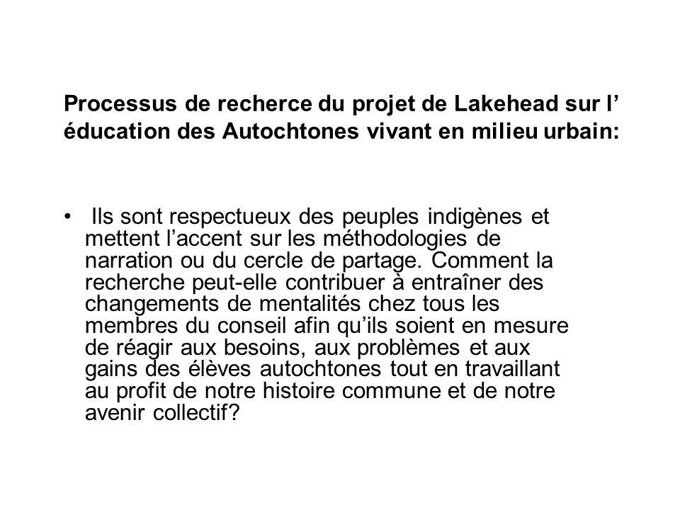 Processus de recherce du projet de Lakehead sur l éducation des Autochtones vivant en milieu urbain: Ils sont respectueux des peuples indigènes et mettent laccent sur les méthodologies de narration ou du cercle de partage.
