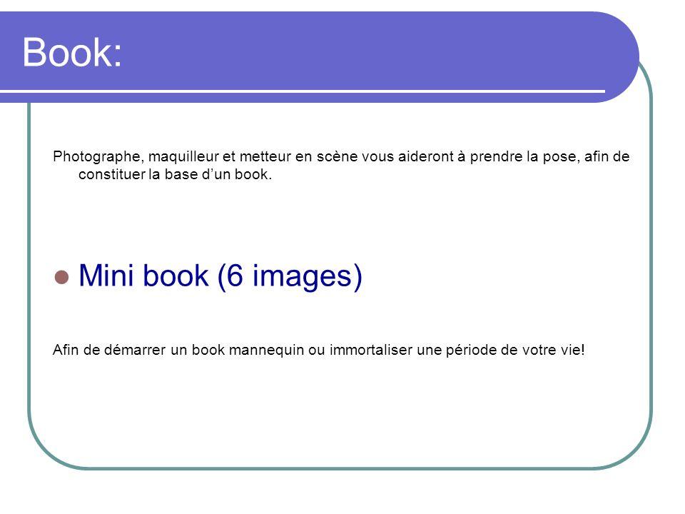 Book: Photographe, maquilleur et metteur en scène vous aideront à prendre la pose, afin de constituer la base dun book. Mini book (6 images) Afin de d