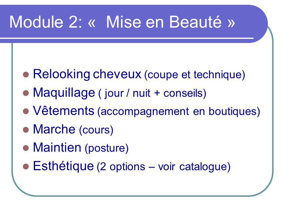 Module 2: « Mise en Beauté » Relooking cheveux (coupe et technique) Maquillage ( jour / nuit + conseils) Vêtements (accompagnement en boutiques) March