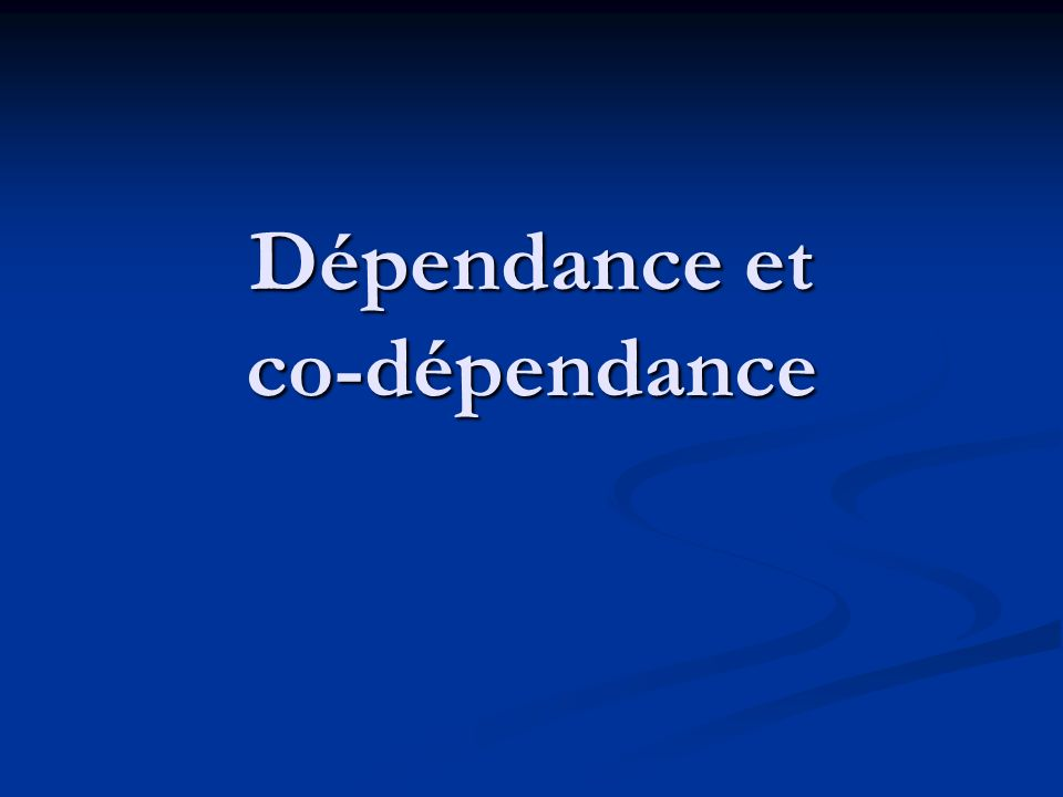 Dépendance et co-dépendance
