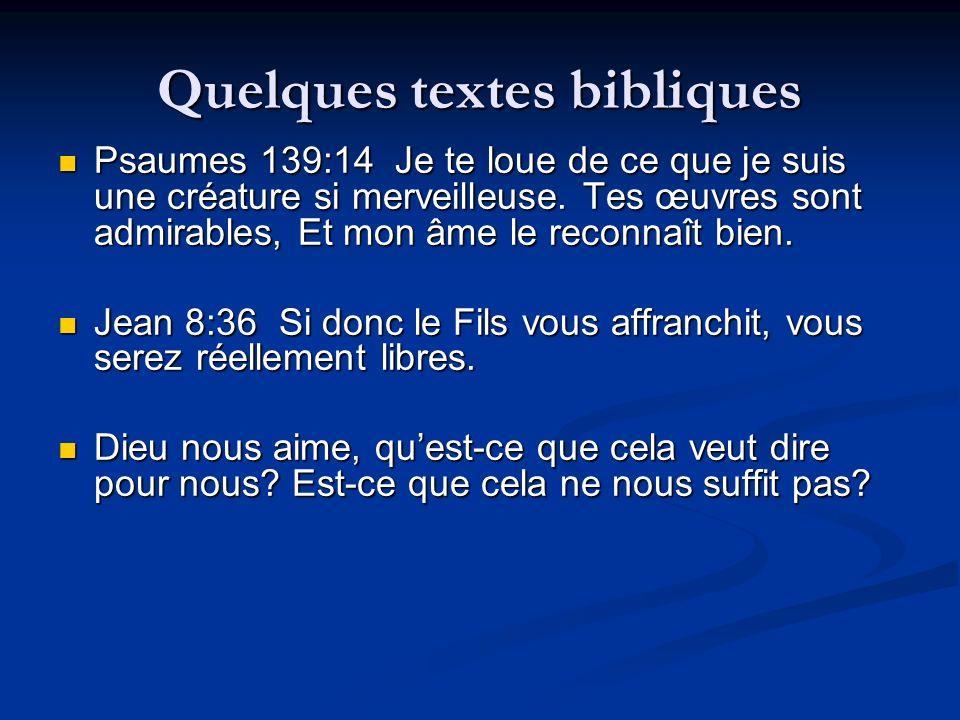 Quelques textes bibliques Psaumes 139:14 Je te loue de ce que je suis une créature si merveilleuse. Tes œuvres sont admirables, Et mon âme le reconnaî