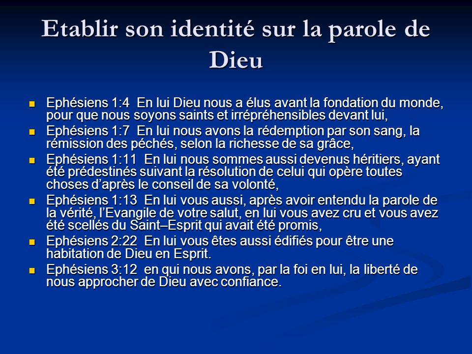 Etablir son identité sur la parole de Dieu Ephésiens 1:4 En lui Dieu nous a élus avant la fondation du monde, pour que nous soyons saints et irrépréhe