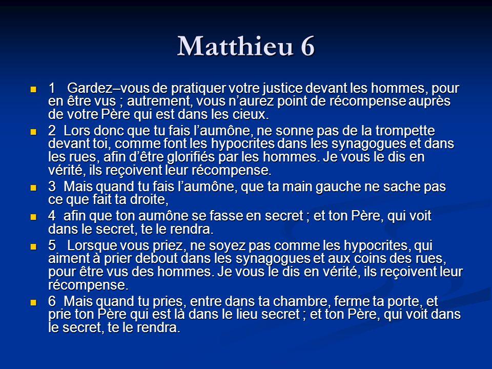 Matthieu 6 1 Gardez–vous de pratiquer votre justice devant les hommes, pour en être vus ; autrement, vous naurez point de récompense auprès de votre P