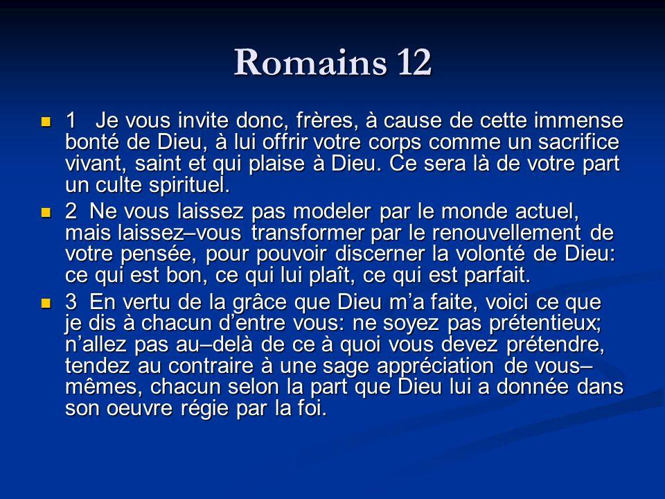 Romains 12 1 Je vous invite donc, frères, à cause de cette immense bonté de Dieu, à lui offrir votre corps comme un sacrifice vivant, saint et qui pla