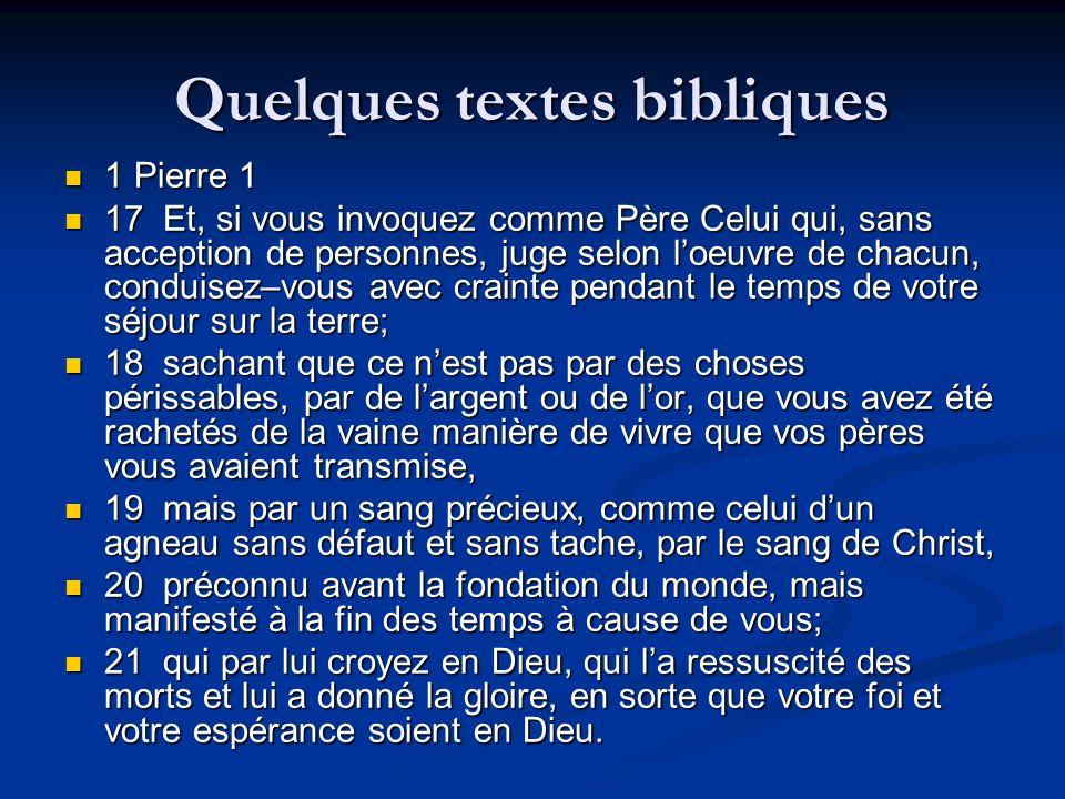Quelques textes bibliques 1 Pierre 1 1 Pierre 1 17 Et, si vous invoquez comme Père Celui qui, sans acception de personnes, juge selon loeuvre de chacu