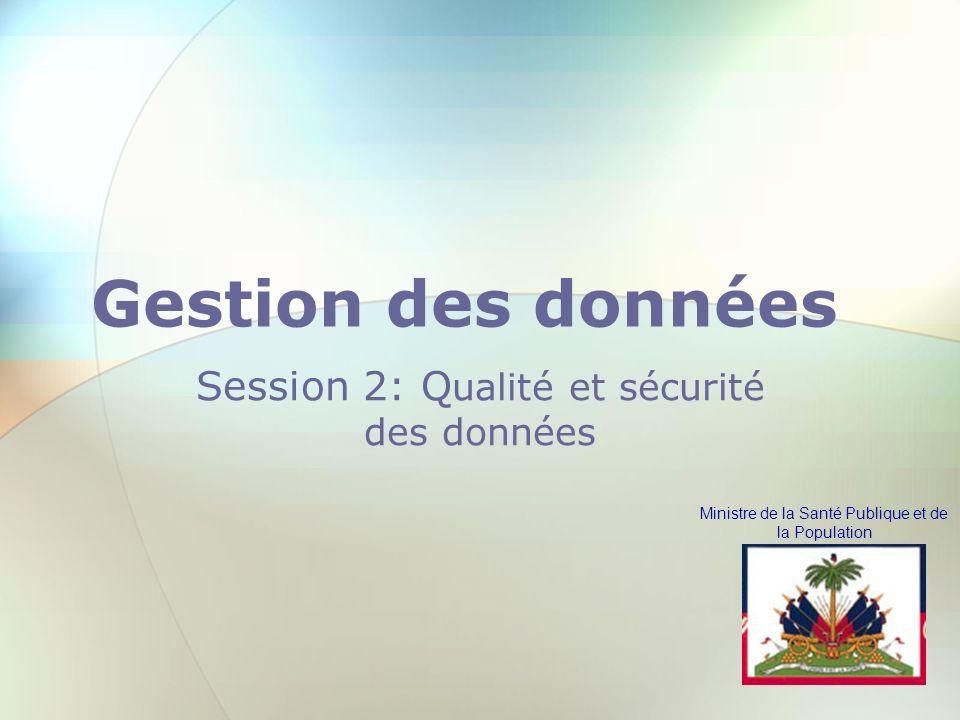 Ministre de la Santé Publique et de la Population Gestion des données Session 2: Q ualité et sécurité des données