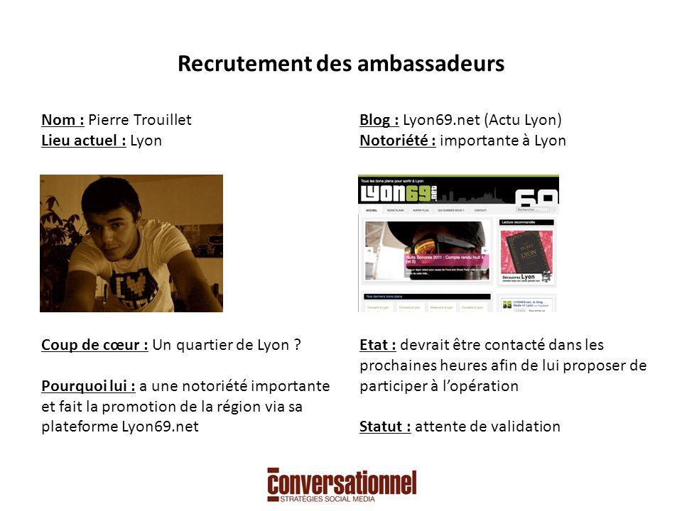 Recrutement des ambassadeurs Nom : Pierre Trouillet Lieu actuel : Lyon Coup de cœur : Un quartier de Lyon .