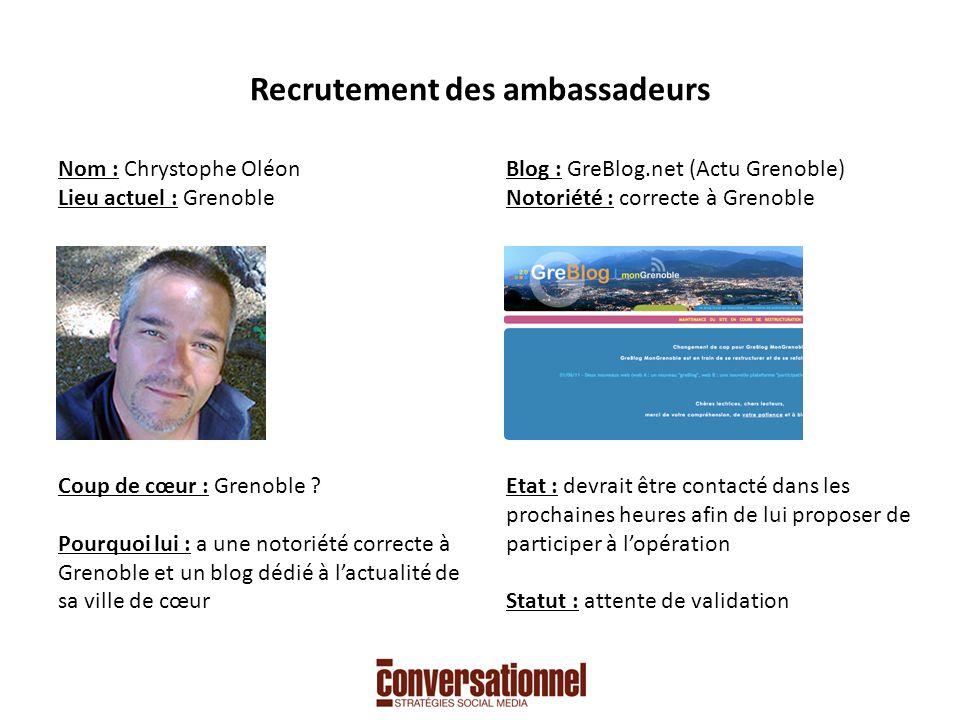 Recrutement des ambassadeurs Nom : Chrystophe Oléon Lieu actuel : Grenoble Coup de cœur : Grenoble .
