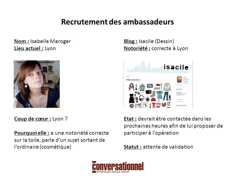 Recrutement des ambassadeurs Nom : Isabelle Maroger Lieu actuel : Lyon Coup de cœur : Lyon .