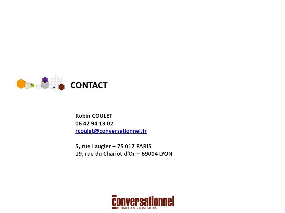 Robin COULET 06 42 94 13 02 rcoulet@conversationnel.fr 5, rue Laugier – 75 017 PARIS 19, rue du Chariot dOr – 69004 LYON rcoulet@conversationnel.fr CONTACT