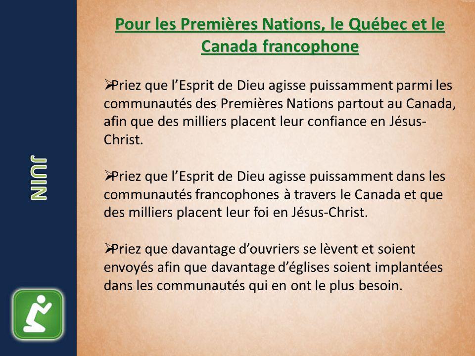 Pour les Premières Nations, le Québec et le Canada francophone Priez que lEsprit de Dieu agisse puissamment parmi les communautés des Premières Nation