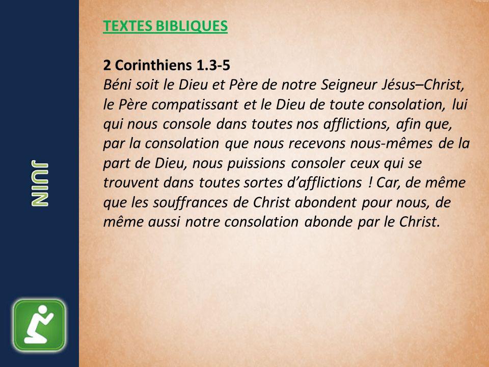 TEXTES BIBLIQUES 2 Corinthiens 1.3-5 Béni soit le Dieu et Père de notre Seigneur Jésus–Christ, le Père compatissant et le Dieu de toute consolation, l