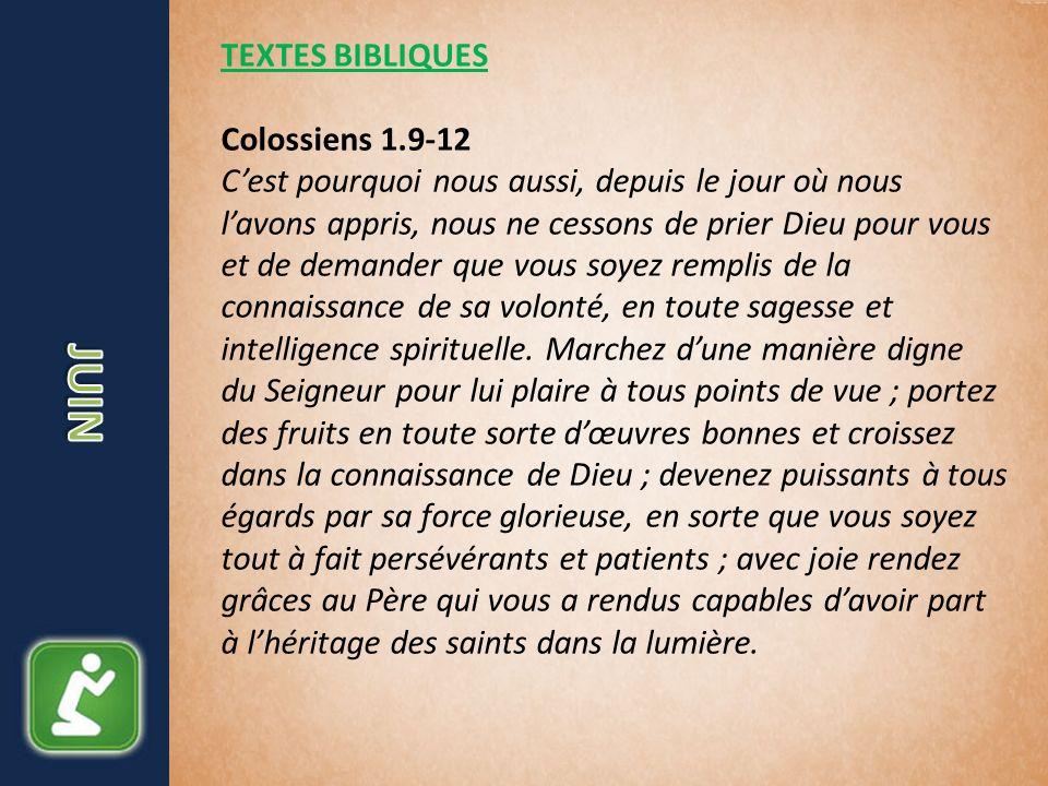 TEXTES BIBLIQUES Colossiens 1.9-12 Cest pourquoi nous aussi, depuis le jour où nous lavons appris, nous ne cessons de prier Dieu pour vous et de deman
