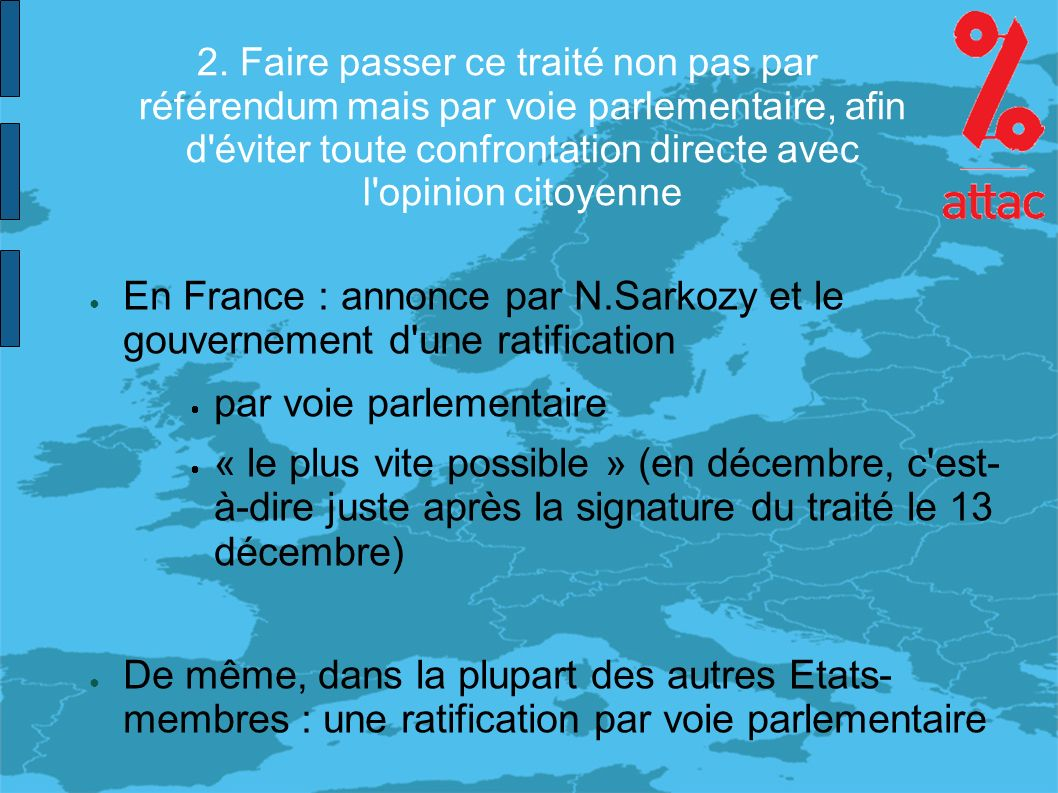 2. Faire passer ce traité non pas par référendum mais par voie parlementaire, afin d'éviter toute confrontation directe avec l'opinion citoyenne En Fr