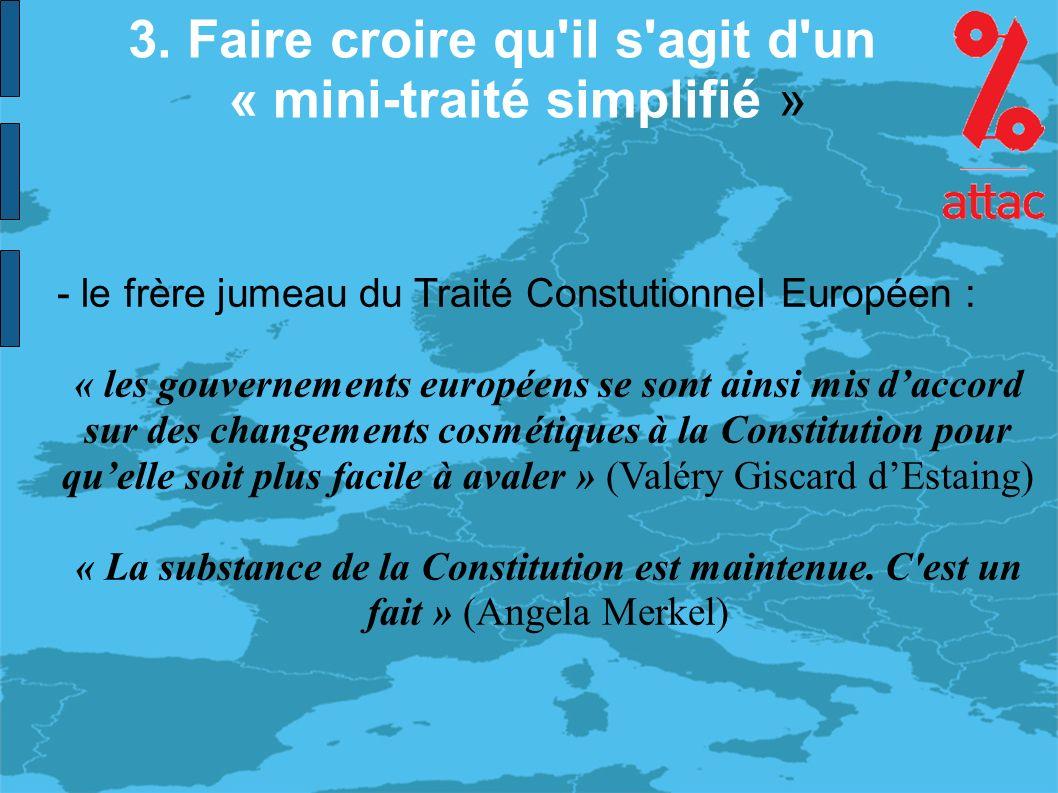3. Faire croire qu'il s'agit d'un « mini-traité simplifié » - le frère jumeau du Traité Constutionnel Européen : « les gouvernements européens se sont