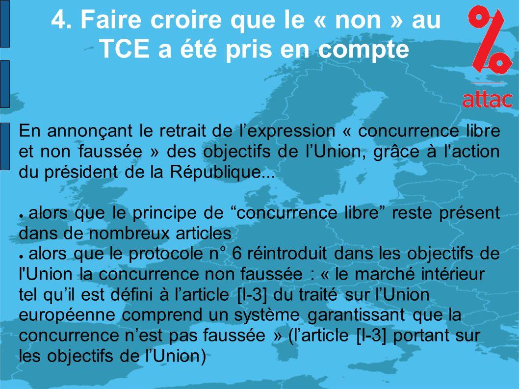 4. Faire croire que le « non » au TCE a été pris en compte En annonçant le retrait de lexpression « concurrence libre et non faussée » des objectifs d